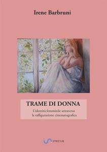 Trame di donna. L'identità femminile attraverso la raffigurazione cinematografica - Irene Barbruni - copertina