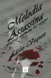 Melodia assassina. Festival snaturato dal sangue - Adelio Vaquez - copertina