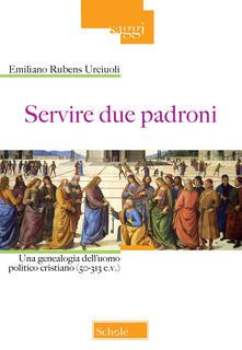 Listadelpopolo.it Servire due padroni. Una genealogia dell'uomo politico cristiano (50-313 e.v.) Image