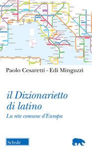Il dizionarietto di latino. La rete comune d'Europa - Paolo Cesaretti,Edi Minguzzi - copertina