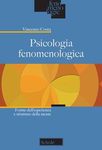 Psicologia fenomenologica. Forme dell'esperienza e strutture della mente - Vincenzo Costa - copertina