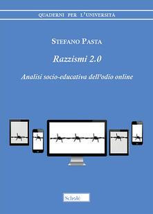 Razzismi 2.0. Analisi socio-educativa dell'odio online - Stefano Pasta - copertina