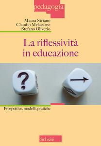 La riflessività in educazione. Prospettive, modelli, pratiche - Stefano Oliverio,Claudio Malacarne,Maura Striano - copertina