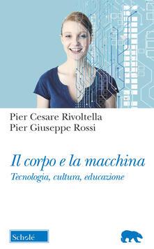 Il corpo e la macchina. Tecnologia, cultura, educazione