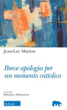 Breve apologia per un momento cattolico - Jean-Luc Marion - copertina