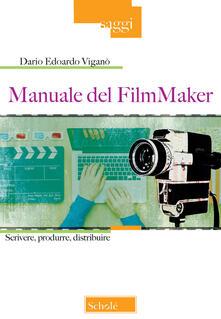 Manuale del FilmMaker. Scrivere, produrre, distribuire - Dario Edoardo Viganò - copertina