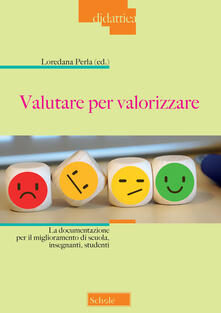 Valutare per valorizzare. La documentazione per il miglioramento di scuola, insegnanti, studenti.pdf
