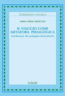 Il viaggio come metafora pedagogica. Introduzione alla pedagogia interculturale.pdf