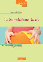La stimolazione basale. Per bambini, adolescenti e adulti con pluridisabilità