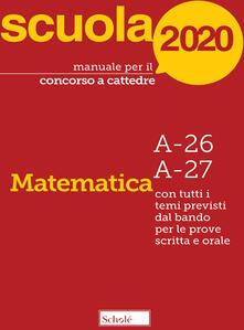 Premioquesti.it Manuale per il concorso a cattedre 2020. Matematica. A-26 A-27. Con tutti i temi previsti dal bando per le prove scritta e orale Image