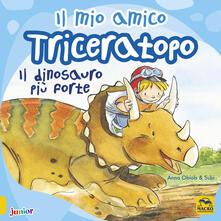 Listadelpopolo.it Il mio amico triceratopo. Il dinosauro più forte. Ediz. a colori Image