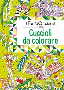 Camfeed.it Cuccioli da coccolare. I FantaQuaderni. Ediz. a colori Image