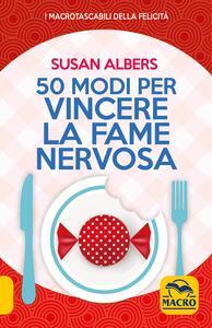 50 modi per vincere la fame nervosa - Susan Albers - copertina