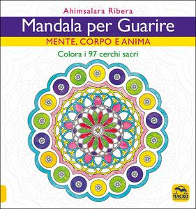 Libro Mandala per guarire. Mente, corpo e anima. Colora i 97 cerchi sacri Ahimsalara Ribera
