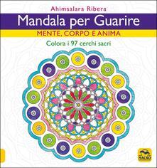 Filmarelalterita.it Mandala per guarire. Mente, corpo e anima. Colora i 97 cerchi sacri Image
