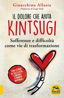 Il dolore che aiuta. Kintsugi. Sofferenze e difficoltà come vie di trasformazione.pdf