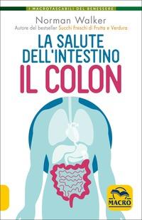 La La salute dell'intestino. Il colon - Walker Norman - wuz.it