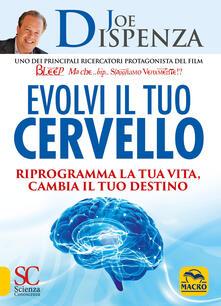 Evolvi il tuo cervello. Riprogramma la tua vita, cambia il tuo destino.pdf