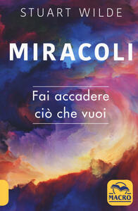 Libro Miracoli. Fai accadere ciò che vuoi Stuart Wilde