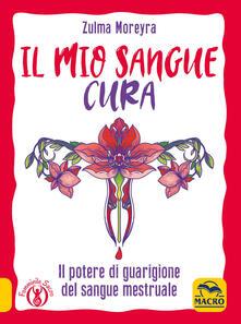 Il mio sangue cura - Zulma Moreyra - copertina