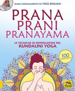 Libro Prana Prani Pranayama. Le tecniche di respirazione del kundalini yoga Harijot Kaur Khalsa