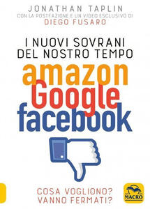 Libro I nuovi sovrani del nostro tempo. Amazon, Google, Facebook. Cosa vogliono? Vanno fermati? Jonathan Taplin