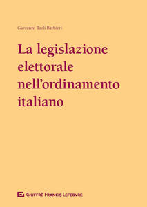 La legislazione elettorale nell'ordinamento italiano (1948-2017) - Giovanni Tarli Barbieri - copertina