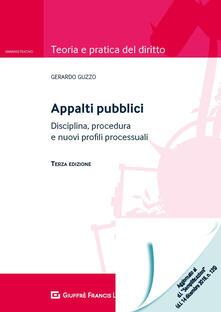 Appalti pubblici. Disciplina, procedura e nuovi profili processuali - Gerardo Guzzo - copertina