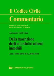 Della trascrizione degli atti relativi ai beni immobili. Artt. 2643-2645 bis, 2646-2651 - Alessandro Ciatti - copertina