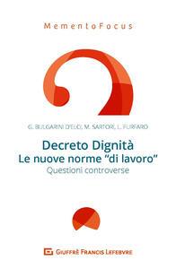 Decreto Dignità. Le nuove norme di «lavoro». Questioni controverse - Giuseppe Bulgarini D'Elci,Marco Sartori,Luca Furfaro - copertina