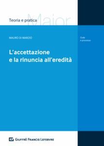 L' accettazione e la rinuncia all'eredità - Mauro Di Marzio - copertina