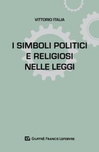 I simboli politici e religiosi nelle leggi - Vittorio Italia - copertina