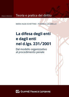 La difesa degli enti e dagli enti nel d.lgs. 231/2001. Dal modello organizzativo al processo penale.pdf