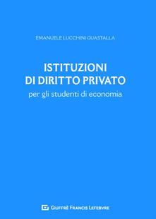 Istituzioni di diritto privato per gli studenti di economia - Emanuele Cesare Lucchini Guastalla - copertina