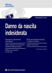 Danno da nascita indesiderata o mancata: profili risarcitori - Giampaolo Di Marco - copertina