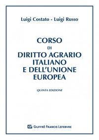 Corso di diritto agrario italiano e dell'Unione europea - Russo Luigi Costato Luigi - wuz.it