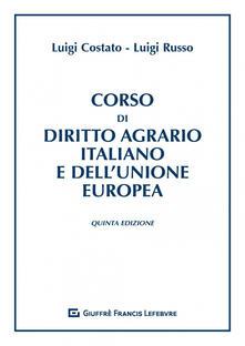Corso di diritto agrario italiano e dell'Unione europea - Luigi Russo,Luigi Costato - copertina