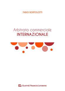 Amatigota.it L' arbitrato commerciale internazionale. Manuale teorico-pratico Image