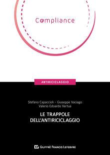 Le trappole dell'antiriciclaggio - Stefano Capaccioli,Giuseppe Vaciago,Valerio Edorardo Vertua - copertina