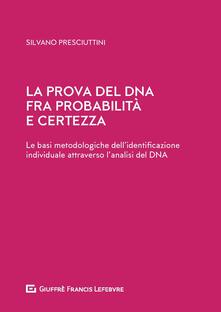 La prova del DNA fra probabilità e certezza. Le basi metodologiche dellidentificazione individuale attraverso lanalisi del DNA.pdf