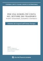 Per un'Europa più unita nel settore dei trasporti. Assetti istituzionali, economici e normativi. Il diritto dei trasporti nell'Unione europea