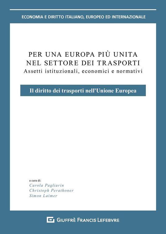 Per un'Europa più unita nel settore dei trasporti. Assetti istituzionali, economici e normativi. Il diritto dei trasporti nell'Unione europea - copertina