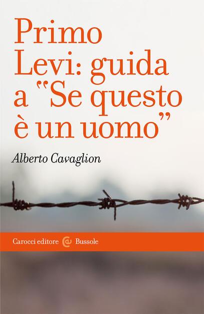 Primo Levi: guida a «Se questo è un uomo» - Alberto Cavaglion - Libro -  Carocci - Le bussole | IBS