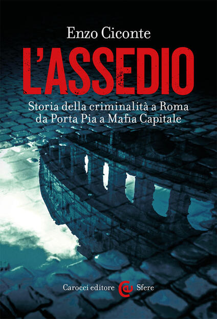 L' assedio. Storia della criminalità a Roma da Porta Pia a Mafia capitale - Enzo Ciconte - copertina