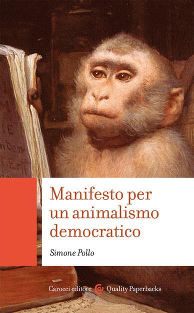 Manifesto per un animalismo democratico - Simone Pollo - Libro - Carocci -  Quality paperbacks | IBS