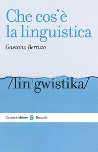 Libro Che cos'è la linguistica Gaetano Berruto
