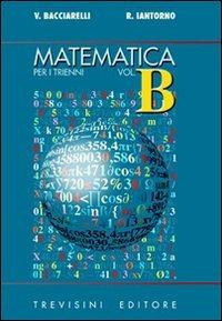 Matematica. Modulo B: Nozioni metriche, funzioni circolari e trigonometr. Per il triennio del Liceo scientifico - Bacciarelli Vincenzo Iantorno Roberto - wuz.it