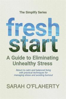 Fresh Start: A Guide To Eliminating Unhealthy Stress