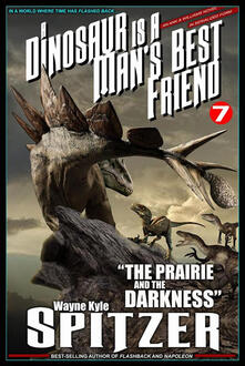 """A Dinosaur Is A Man's Best Friend (A Serialized Novel), #7: """"The Prairie and the Darkness"""""""