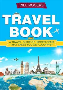 Travel Book: A Travel Book of Hidden Gems That Takes You on a Journey You Will Never Forget